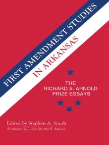 First Amendment Studies in Arkansas: The Richard S. Arnold Prize Essays