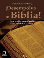 ¡Desempolva tu Biblia! Guía práctica para empezar a leer y disfrutar la Biblia