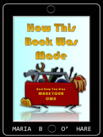 How This Book Was Made & How You Can Make Your Own (NEW EDITION)