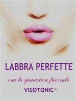 Labbra Perfette con la ginnastica facciale Visotonic
