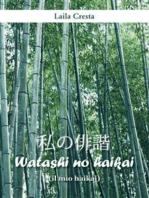 Watashi no haikai (il mio haikai)