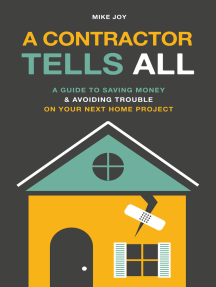 A Contractor Tells All: A Guide to Saving Money & Avoiding Trouble On Your Next Home Project