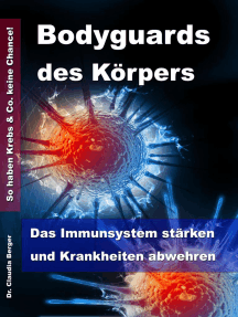 Bodyguards des Körpers: Das Immunsystem stärken und Krankheiten abwehren - So haben Krebs & Co. keine Chance!