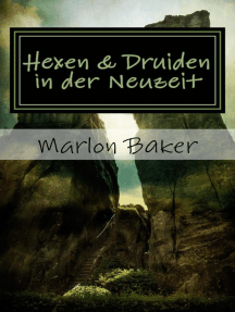 Hexen und Druiden in der Neuzeit: Von den Anfängen, Ursprüngen und Weiterentwicklungen
