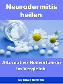 Neurodermitis heilen – Alternative Heilverfahren im Vergleich