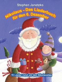 Nikolaus - Das Liederbuch für den 6. Dezember: 15 Lieder rund um den Nikolaustag