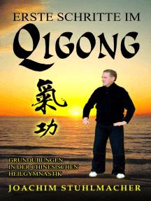 Erste Schritte im Qigong: Grundübungen in der chinesischen Heilgymnastik