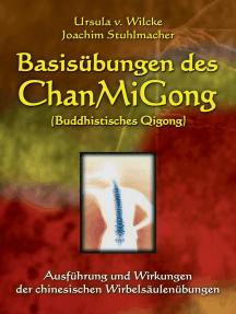 Basisübungen des ChanMiGong (Buddhistisches Qigong): Ausführung und Wirkungen der chinesischen Wirbelsäulenübungen