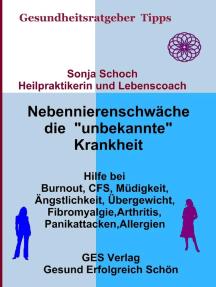 """Nebennierenschwäche die """"unbekannte"""" Krankheit: Hilfe bei Burnout, CFS, Müdigkeit, Ängstlichkeit, Übergewicht, Fibromyalgie, Arthritis, Panikattacken, Allergien"""