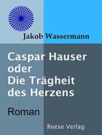 Casper Hauser oder Die Trägheit des Herzens
