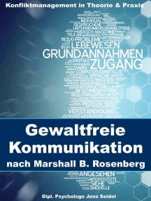 Gewaltfreie Kommunikation nach Marshall B. Rosenberg: Konfliktmanagement in Theorie und Praxis