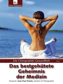 Die Chiropraktik-Gesundheit: Das bestgehütete Geheimnis der Medizin: Die Chiropraktik-Gesundheit