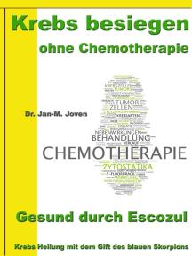 Krebs besiegen ohne Chemotherapie – Gesund durch Escozul: Krebs Heilung mit dem Gift des blauen Skorpions