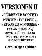 Versionen II │» Lübbener Vortex • Wurten • Ins Freie «» Etwas zu schreiben • Celan • Old Ez «, » Rwe Olé • Delische Körper • Matwich « und andere Texte
