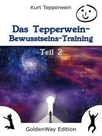 Das Tepperwein Bewusstseins-Training - Teil 2