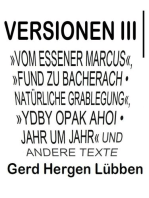 Versionen III │»Vom Essener Marcus«, »Fund zu Bacherach • Natürliche Grablegung«, »Ydby opak ahoi • Jahr um Jahr« und andere Texte