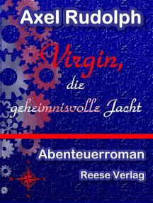 Virgin, die geheimnisvolle Jacht: Abenteuerroman