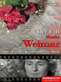 Der Fall Monika Weimar: Erst die Kinder, nur zur Qual