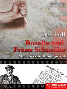 Der Fall Rosalia und Franz Schneider: Stellenvermittlung, privat