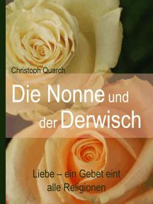 Die Nonne und der Derwisch: Liebe - ein Gebet eint alle Religionen