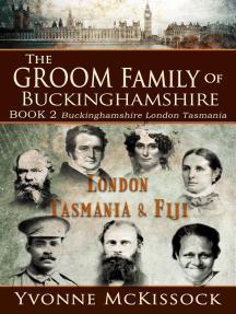 The Groom Family of Buckinghamshire London Tasmania & Fiji BOOK 2 Buckinghamshire London Tasmania