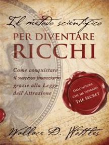 """Il metodo scientifico per diventare ricchi (Il libro che ha ispirato """"The Secret"""")"""