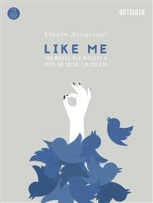 Like Me: 100 Mosse Per Piacere A Tutti Sui Social e In Società