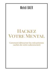 Hackez votre Mental: Comment détourner les mécanismes cachés de votre subconscient