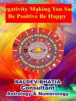 Negativity Making You Sad Be Positive Be Happy