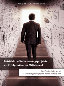 Betriebliche Verbesserungsprojekte als Erfolgsfaktor im Mittelstand: Best Practice Ratgeber mit 123 Umsetzungskonzepten im Bereich KVP und BVW