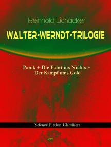 Walter-Werndt-Trilogie: Panik + Die Fahrt ins Nichts + Der Kampf ums Gold: (Science-Fiction-Klassiker)