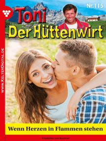 Toni der Hüttenwirt 115 – Heimatroman: Wenn Herzen in Flammen stehen