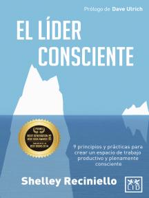 El líder consciente: 9 principios y prácticas para crear un espacio de trabajo productivo y consciente