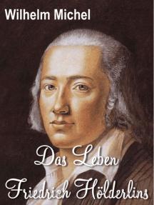 Das Leben Friedrich Hölderlins