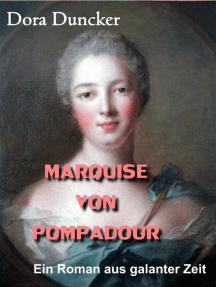 Marquise von Pompadour: Ein Roman aus galanter Zeit