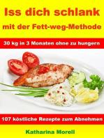 Iss Dich schlank mit der Fett-weg-Methode – 30 kg in 3 Monaten ohne zu hungern?