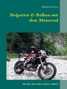 Bulgarien & Balkan mit dem Motorrad: Für die, die mehr wissen wollen!