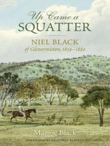 Up Came a Squatter: Niel Black of Glenormiston, 1839–1880
