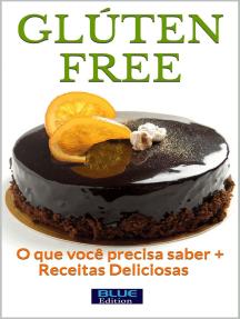 Glúten Free: O que você precisa saber + receitas deliciosas