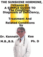 The Sunshine Hormone (Vitamin D), A Simple Guide To The Condition, Diagnosis of Deficiency, Treatment And Related Conditions