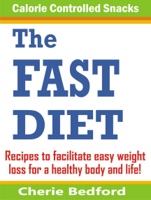 The Fast Diet Calorie Controlled Snacks: Recipes to Facilitate Easy Weight Loss for a Healthy Body and Life!