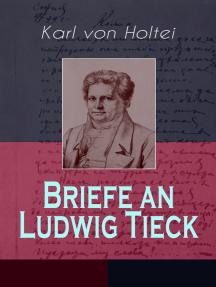 Briefe an Ludwig Tieck (Band 1 bis 4): von Goethe, Hanns Christian Andersen, Schlegel, Achim von Arnim, Gustav Freytag, Wilhelm Hauff, Alexander von Humboldt, Gustav Benjamin Schwab...