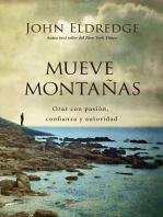 Mueve montañas: Orar con pasión, confianza y autoridad