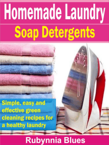 Homemade Laundry Soap Detergents: Simple, Easy And Effective Green Cleaning Recipes For A Healthy Laundry