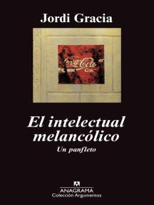El intelectual melancólico: Un panfleto