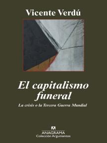 El capitalismo funeral: La crisis o la Tercera Guerra Mundial