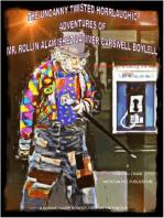 The Uncanny Twisted Horrlaughic Adventures of Mr. Rollin Alawishez Latimer Carswell Boyell