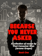 Because You Never Asked (Book One)