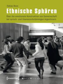 Ethnische Sphären: Über die emotionale Konstruktion von Gemeinschaft bei syrisch- und libanesischstämmigen Argentiniern
