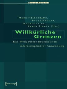 Willkürliche Grenzen: Das Werk Pierre Bourdieus in interdisziplinärer Anwendung
